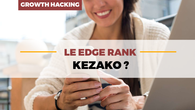Le Edge Rank : KÉZAKO ?
